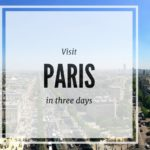 A 3 Day Travel Guide to Paris