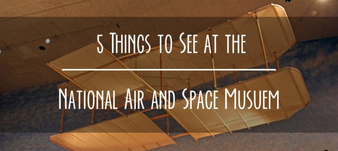 5 Things to See at the National Air and Space Museum