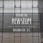Guide to Visiting the Newseum in Washington, D.C.