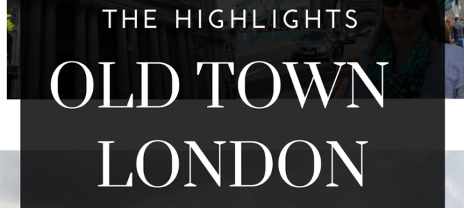 The Highlights: Old Town London