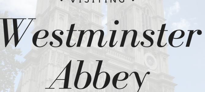 Visiting Westminster Abbey
