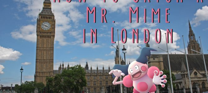 How to Catch a Mr. Mime in London in Pokemon Go