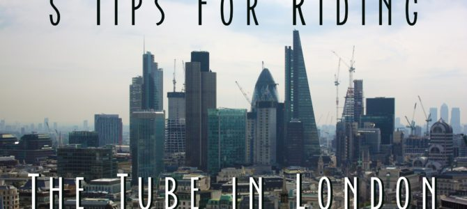 5 Tips for Tourists Riding the Tube/London Underground