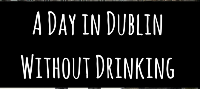 A Day in Dublin Without Drinking